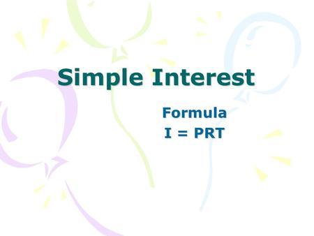 Simple Interest Formula I = PRT.