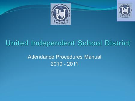 Attendance Procedures Manual 2010 - 2011. Why a Procedures Manual How and When Official Attendance is to be taken by Teachers Roles and Responsibilities.