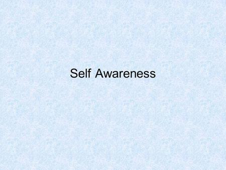 Self Awareness. We are all individuals…… Each individual brings something to the party.