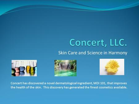 Skin Care and Science in Harmony Concert has discovered a novel dermatological ingredient, MDI 101, that improves the health of the skin. This discovery.