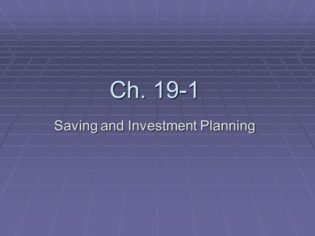 Ch. 19-1 Saving and Investment Planning.  Saving- Storage of money for future use.  Financial experts recommend that people save 10-15% of their income.