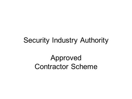 Security Industry Authority Approved Contractor Scheme.