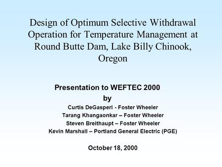 Design of Optimum Selective Withdrawal Operation for Temperature Management at Round Butte Dam, Lake Billy Chinook, Oregon Presentation to WEFTEC 2000.