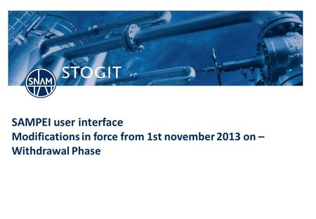 Stogit.it SAMPEI user interface Modifications in force from 1st november 2013 on – Withdrawal Phase.