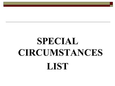 SPECIAL CIRCUMSTANCES LIST. ELIGIBILITY CRITERIA Either at the time of the offence or at the time the person appears before the Magistrates Court: