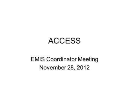 ACCESS EMIS Coordinator Meeting November 28, 2012.