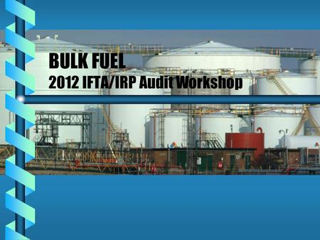 BULK FUEL 2012 IFTA/IRP Audit Workshop. OBJECTIVE OBJECTIVE Give a broad overview of bulk fuel and its unique position for creating audit problems and.
