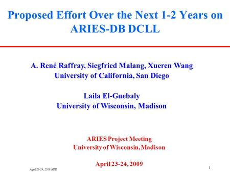 April 23-24, 2009/ARR 1 Proposed Effort Over the Next 1-2 Years on ARIES-DB DCLL A. René Raffray, Siegfried Malang, Xueren Wang University of California,