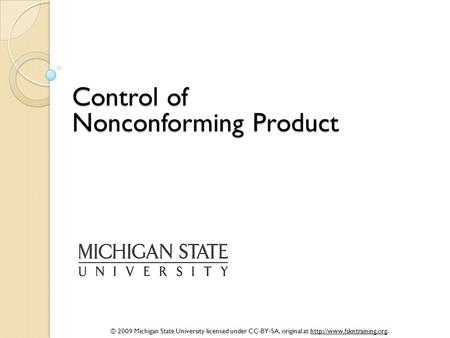 © 2009 Michigan State University licensed under CC-BY-SA, original at  Control of Nonconforming Product.