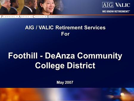 1 of 61 AIG / VALIC Retirement Services For Foothill - DeAnza Community College District May 2007.