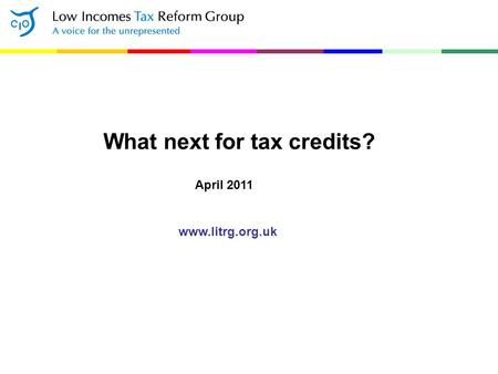 What next for tax credits? April 2011 www.litrg.org.uk.