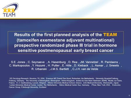 1 Results of the first planned analysis of the TEAM (tamoxifen exemestane adjuvant multinational) prospective randomized phase III trial in hormone sensitive.