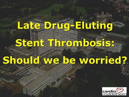 Late Drug-Eluting Stent Thrombosis: Should we be worried?