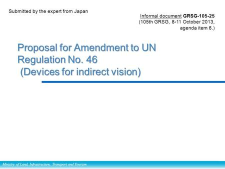 Ministry of Land, Infrastructure, Transport and Tourism Proposal for Amendment to UN Regulation No. 46 (Devices for indirect vision) Proposal for Amendment.