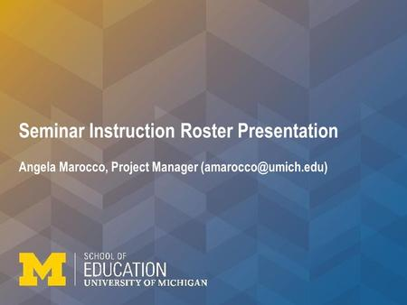 Seminar Instruction Roster Presentation Angela Marocco, Project Manager