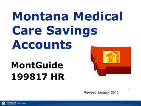 Montana Medical Care Savings Accounts MontGuide 199817 HR Revised January 2015 1.