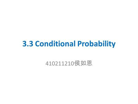 3.3 Conditional Probability 410211210 侯如恩. Suppose that each of two teams is to produce an item, and that the two items produced will be rated as either.