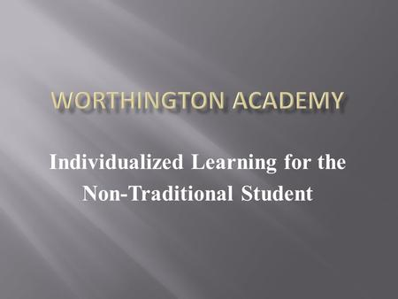 Individualized Learning for the Non-Traditional Student.
