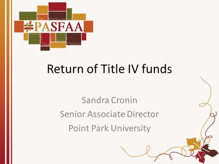 Return of Title IV funds Sandra Cronin Senior Associate Director Point Park University.