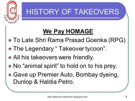 "HISTORY OF TAKEOVERS We Pay HOMAGE To Late Shri Rama Prasad Goenka (RPG) The Legendary "" Takeover tycoon"". All."