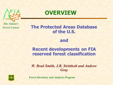 F I A Forest Inventory and Analysis Program The Nation's Forest Census OVERVIEW The Protected Areas Database of the U.S. and Recent developments on FIA.