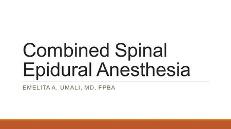 Combined Spinal Epidural Anesthesia EMELITA A. UMALI, MD, FPBA.