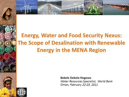 1 of 40 Energy, Water and Food Security Nexus: The Scope of Desalination with Renewable Energy in the MENA Region Bekele Debele Negewo Water Resources.