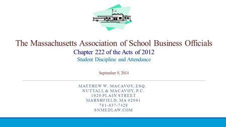 The Massachusetts Association of School Business Officials Chapter 222 of the Acts of 2012 Student Discipline and Attendance September 9, 2014 MATTHEW.