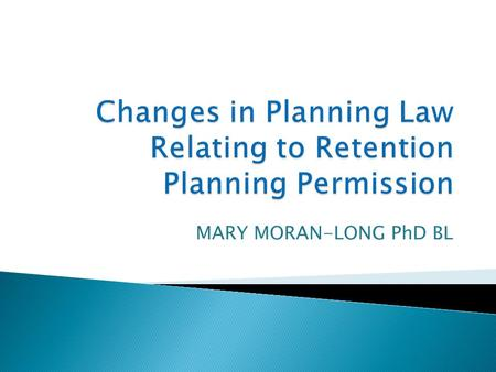 MARY MORAN-LONG PhD BL.  Case C215/06 – Commission v Ireland (Derrybrian wind farm case)  Ireland's Planning Law allowed for unrestricted retention.