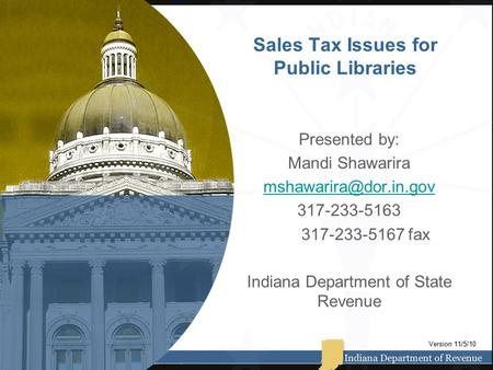 Sales Tax Issues for Public Libraries Presented by: Mandi Shawarira 317-233-5163 317-233-5167 fax Indiana Department of State Revenue.