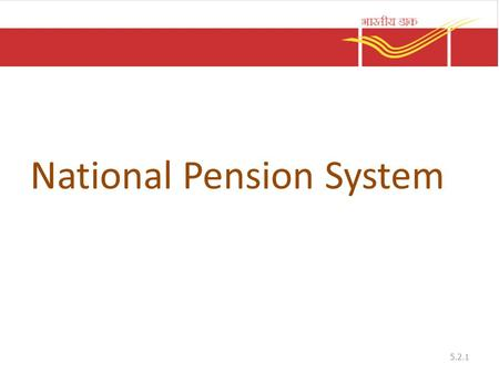 National Pension System 5.2.1. Introduction Government of India introduced the scheme from 1.1.2004 to all new employees of Central Government except.