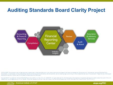 American Institute of CPAs ® aicpa.org/FRC Auditing Standards Board Clarity Project DISCLAIMER: This publication has not been approved, disapproved or.