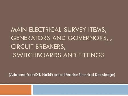 MAIN ELECTRICAL SURVEY ITEMS, GENERATORS AND GOVERNORS,, CIRCUIT BREAKERS, SWITCHBOARDS AND FITTINGS (Adapted from:D.T. Hall:Practical Marine Electrical.