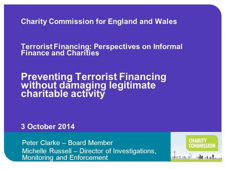 Charity Commission for England and Wales Terrorist Financing: Perspectives on Informal Finance and Charities Preventing Terrorist Financing without damaging.