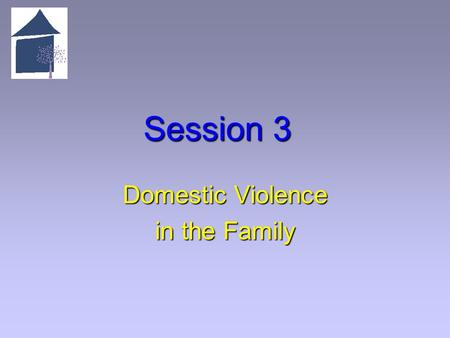 Session 3 Domestic Violence in the Family. 3.1 Overview of Session 3 Learning Objectives   Articulate the extent of the problem of children witnessing.