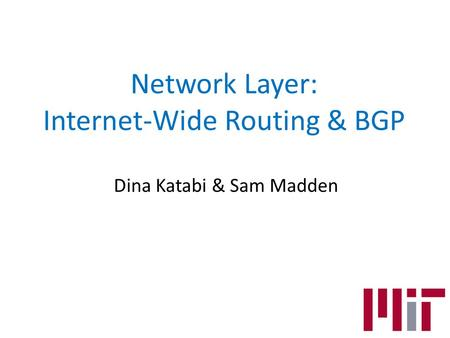 Network Layer: Internet-Wide Routing & BGP Dina Katabi & Sam Madden.