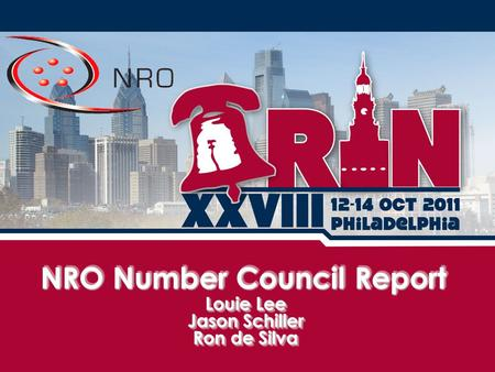 NRO Number Council Report Louie Lee Jason Schiller Ron de Silva Louie Lee Jason Schiller Ron de Silva.