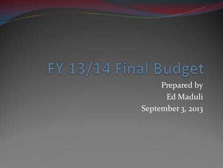 Prepared by Ed Maduli September 3, 2013. 2011/122012/132013/142014/15 (projected) Shortfall$2.9M$6.0M$4.5M$5.0M Revenues -On-going budget reduction$3.0M$3.5M.