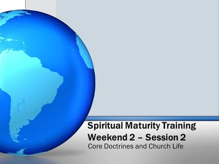 Spiritual Maturity Training Weekend 2 – Session 2 Core Doctrines and Church Life.
