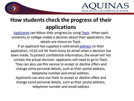 How students check the progress of their applications Applicants can follow their progress by using Track. When each university or college makes a decision.