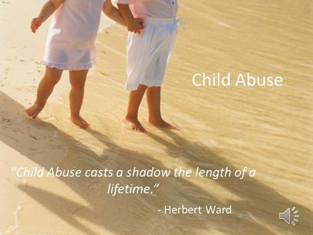 "Child Abuse ""Child Abuse casts a shadow the length of a lifetime."" - Herbert Ward."