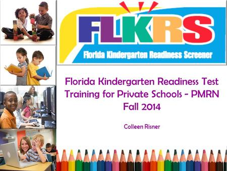 Florida Kindergarten Readiness Test Training for Private Schools - PMRN Fall 2014 Colleen Risner.