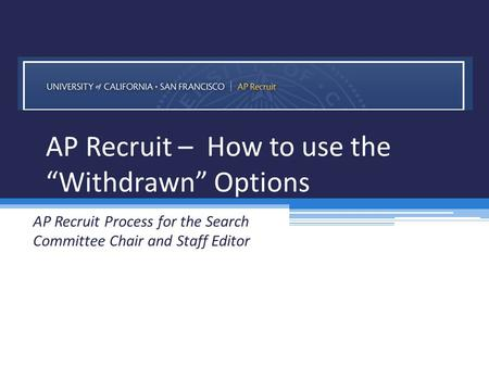 "AP Recruit – How to use the ""Withdrawn"" Options AP Recruit Process for the Search Committee Chair and Staff Editor."