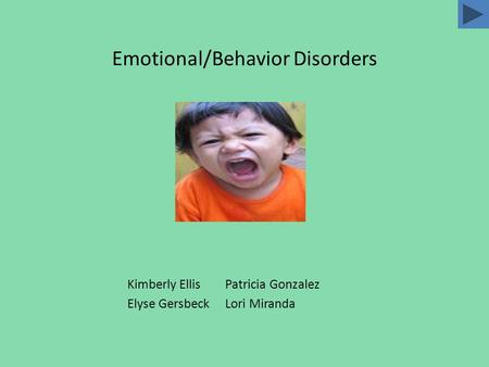 Emotional/Behavior Disorders Kimberly EllisPatricia Gonzalez Elyse GersbeckLori Miranda.