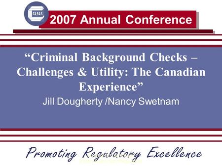 "2007 Annual Conference Council on Licensure, Enforcement and Regulation ""Criminal Background Checks – Challenges & Utility: The Canadian Experience"" Jill."