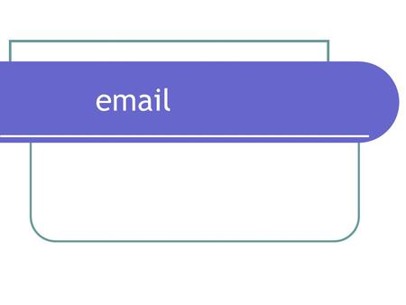 Email. Email: How it works? To send an email you need an email Software or Web Based email To send an email to a friend you need to know their email Address.