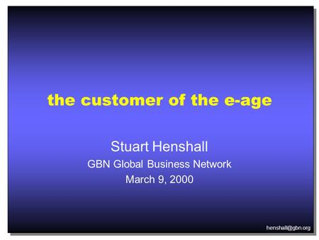 the customer of the e-age Stuart Henshall GBN Global Business Network March 9, 2000.