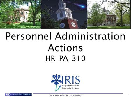 Personnel Administration Actions HR_PA_310 1. Prerequisites and Roles Prerequisites  UK_100 IRIS Awareness & Navigation  HR_200 Human Resources Overview.