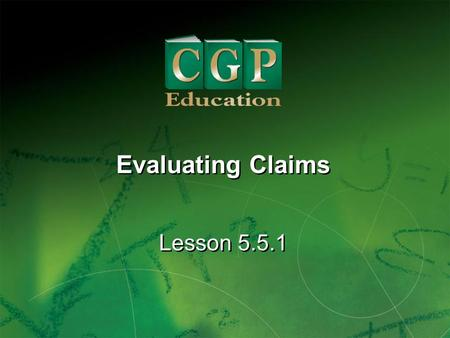 1 Lesson 5.5.1 Evaluating Claims. 2 Lesson 5.5.1 Evaluating Claims California Standards: Statistics, Data Analysis, and Probability 2.5 Identify claims.