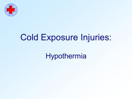 Cold Exposure Injuries: Hypothermia. Course Information Course Category: Safety Course Credit: 30 minutes ORACLE course code SAFI 42000 Author: Lynne.